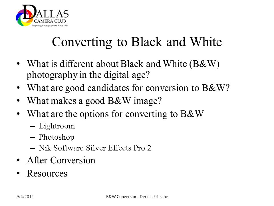 Converting to Black and White What is different about Black and White (B&W) photography in the digital age.