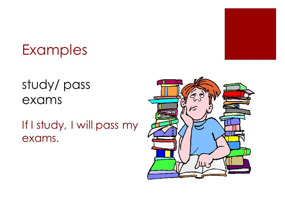 Examples study/ pass exams If I study, I will pass my exams.