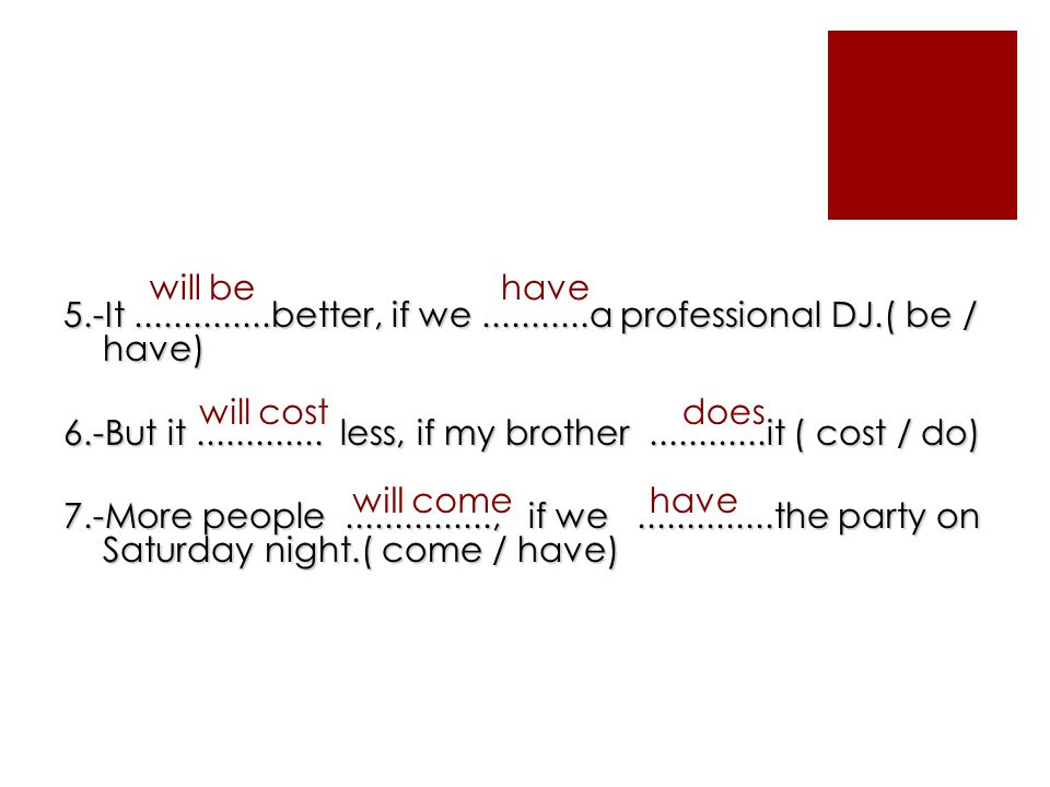 5.-It..............better, if we...........a professional DJ.( be / have) 6.-But it.............