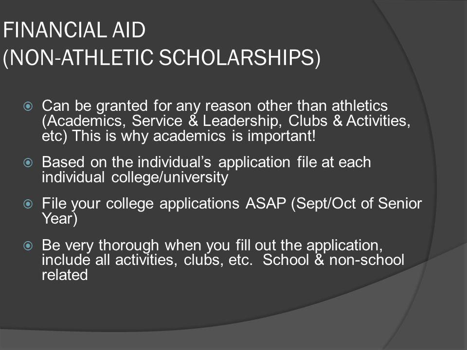FINANCIAL AID (NON-ATHLETIC SCHOLARSHIPS) Can be granted for any reason other than athletics (Academics, Service & Leadership, Clubs & Activities, etc