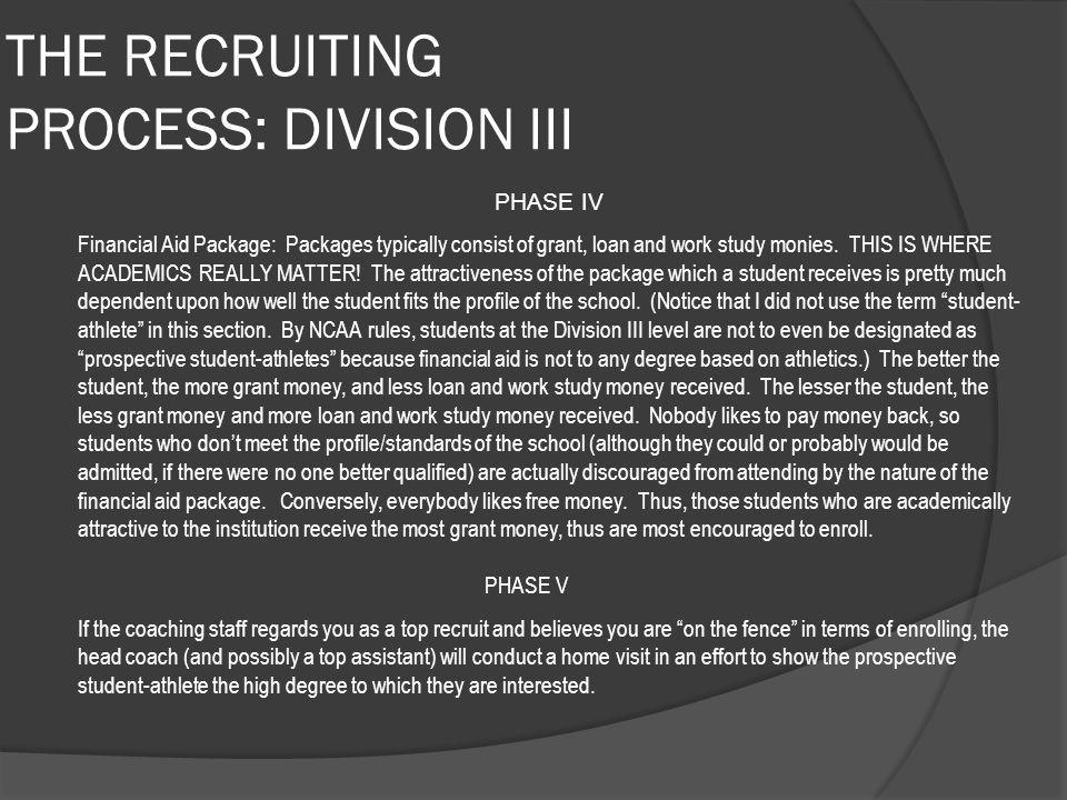 THE RECRUITING PROCESS: DIVISION III PHASE IV Financial Aid Package: Packages typically consist of grant, loan and work study monies. THIS IS WHERE AC