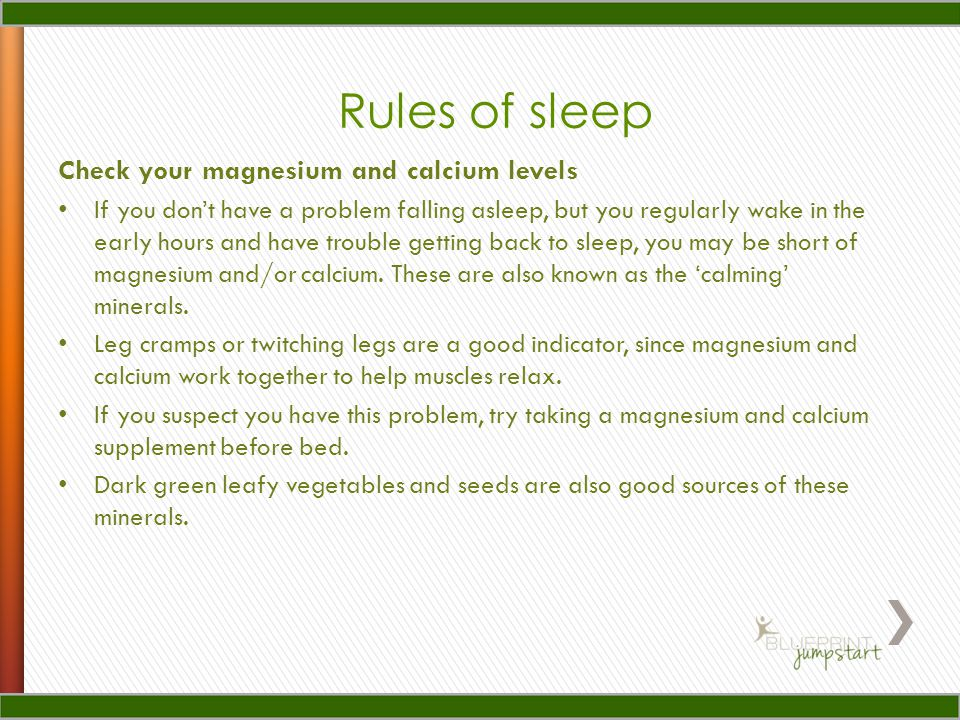 Check your magnesium and calcium levels If you dont have a problem falling asleep, but you regularly wake in the early hours and have trouble getting