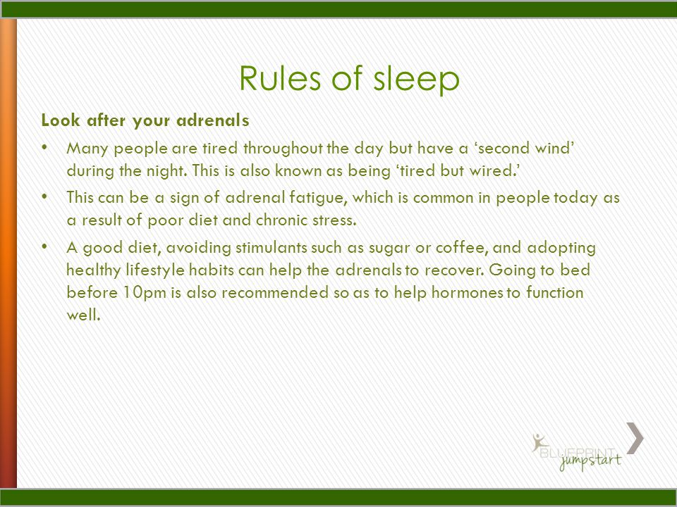 Look after your adrenals Many people are tired throughout the day but have a second wind during the night.