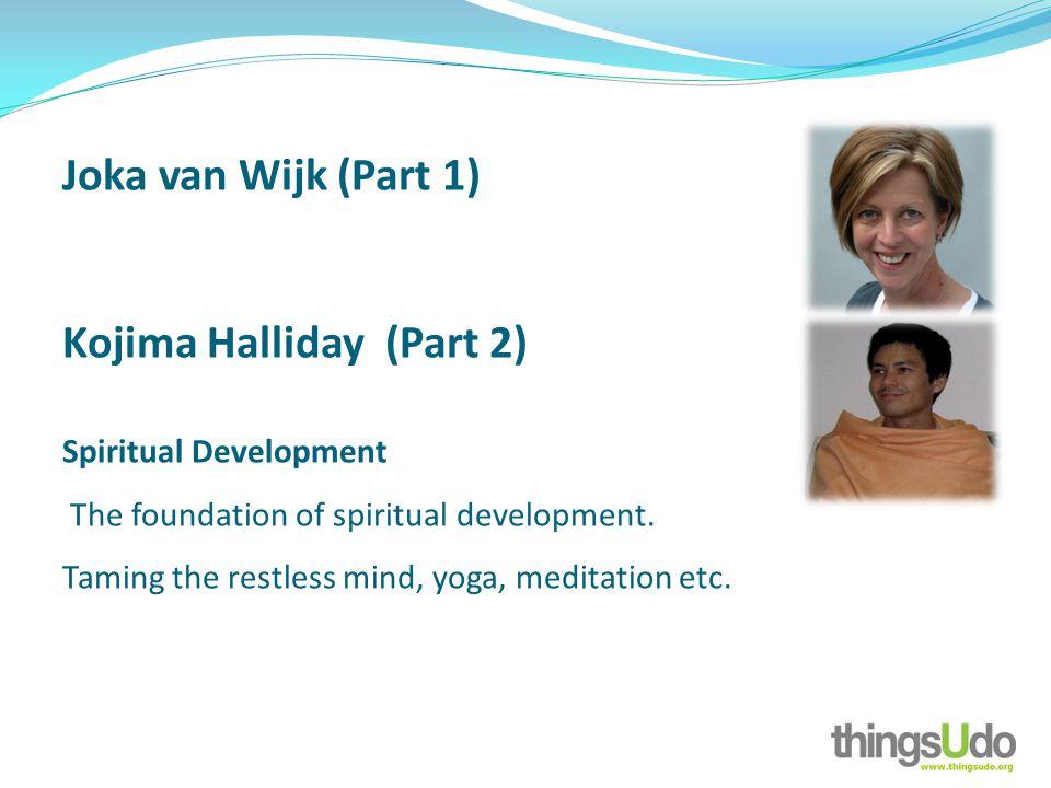 Joka van Wijk (Part 1) Kojima Halliday (Part 2) Spiritual Development The foundation of spiritual development.