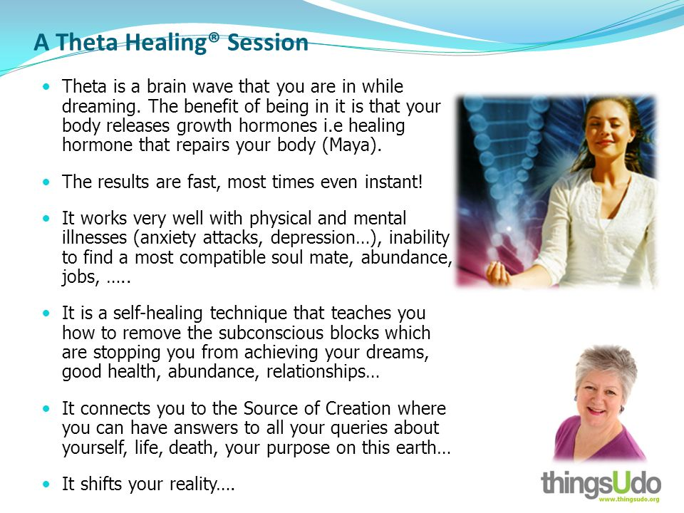 A Theta Healing® Session Theta is a brain wave that you are in while dreaming.