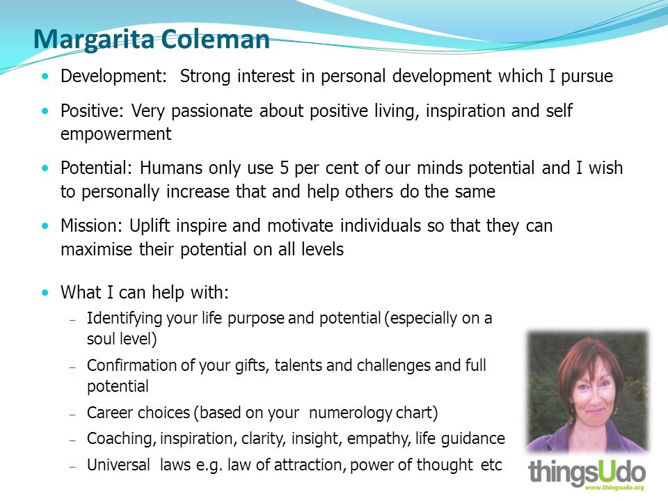 Margarita Coleman Development: Strong interest in personal development which I pursue Positive: Very passionate about positive living, inspiration and