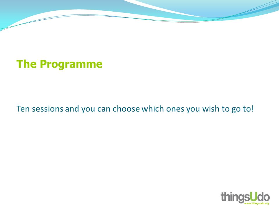 The Programme Ten sessions and you can choose which ones you wish to go to!