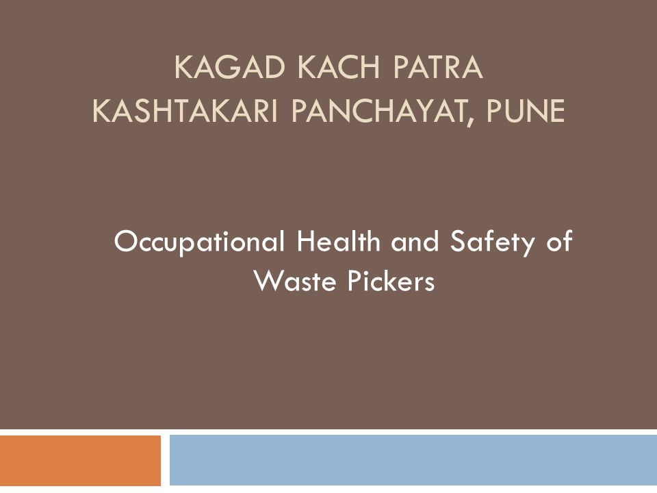 KAGAD KACH PATRA KASHTAKARI PANCHAYAT, PUNE Occupational Health and Safety of Waste Pickers