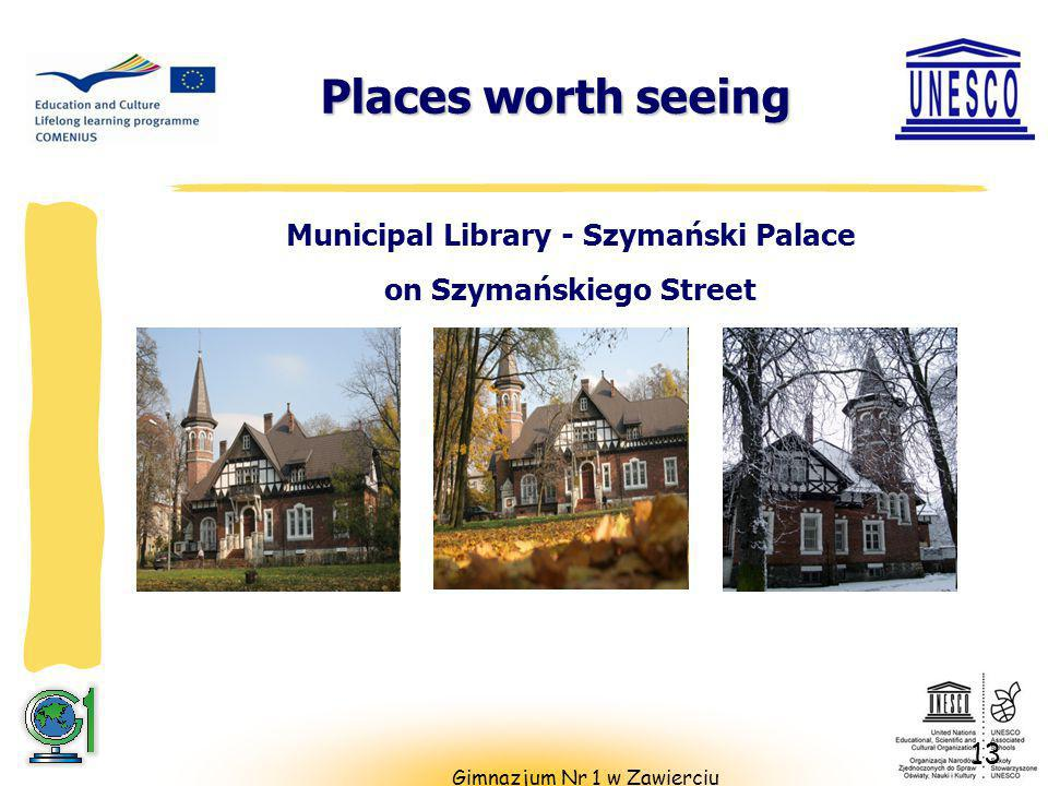 Places worth seeing Places worth seeing 13 Municipal Library - Szymański Palace on Szymańskiego Street Gimnazjum Nr 1 w Zawierciu