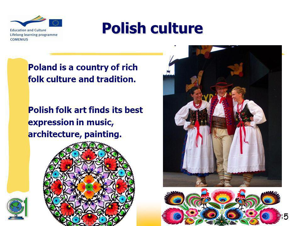 35 Polish culture Poland is a country of rich folk culture and tradition.