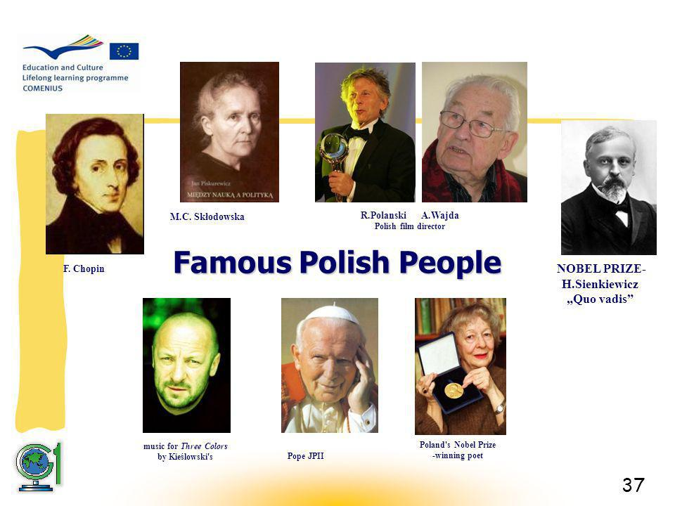37 Famous Polish People Poland s Nobel Prize -winning poet NOBEL PRIZE- H.Sienkiewicz Quo vadis Pope JPII R.Polanski A.Wajda Polish film director music for Three Colors by Kieślowski s F.