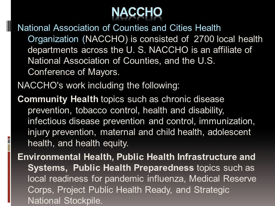 National Association of Counties and Cities Health Organization (NACCHO) is consisted of 2700 local health departments across the U.