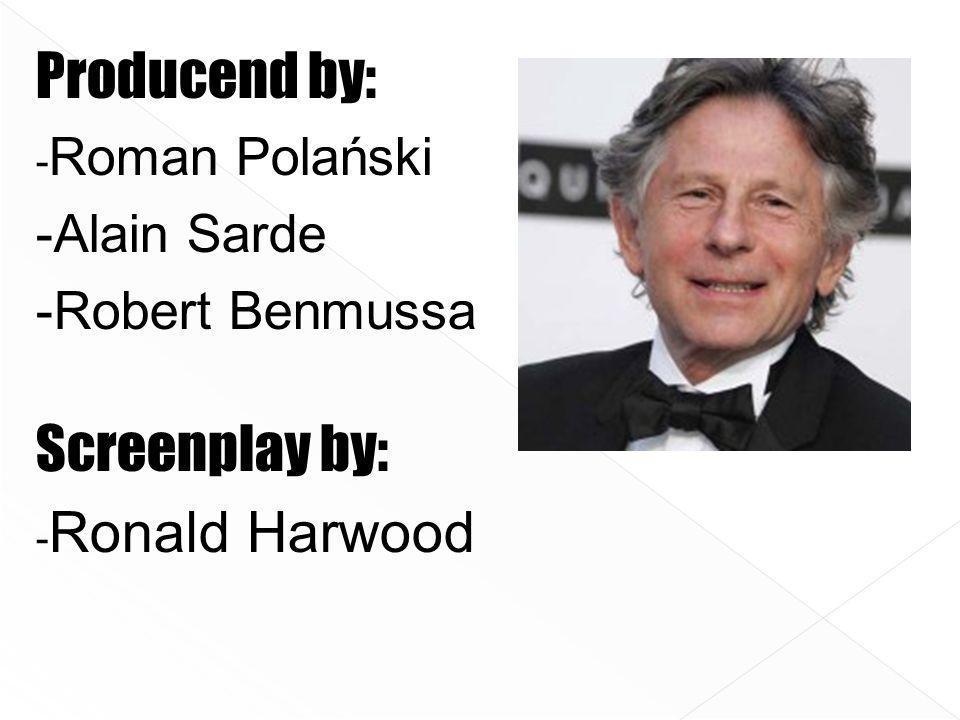 Producend by: - Roman Polański -Alain Sarde -Robert Benmussa Screenplay by: - Ronald Harwood