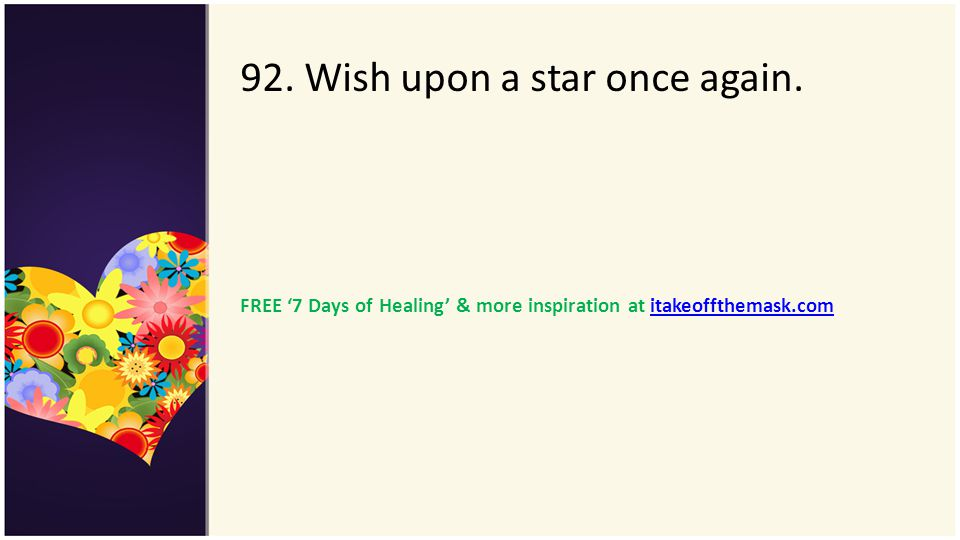 92. Wish upon a star once again. FREE 7 Days of Healing & more inspiration at itakeoffthemask.comitakeoffthemask.com