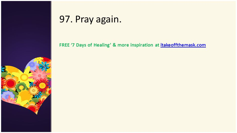 97. Pray again. FREE 7 Days of Healing & more inspiration at itakeoffthemask.comitakeoffthemask.com