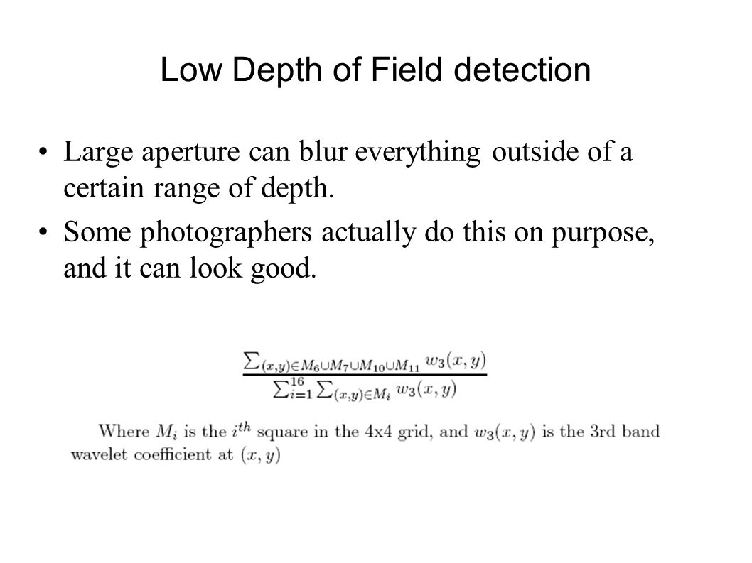 Low Depth of Field detection Large aperture can blur everything outside of a certain range of depth.