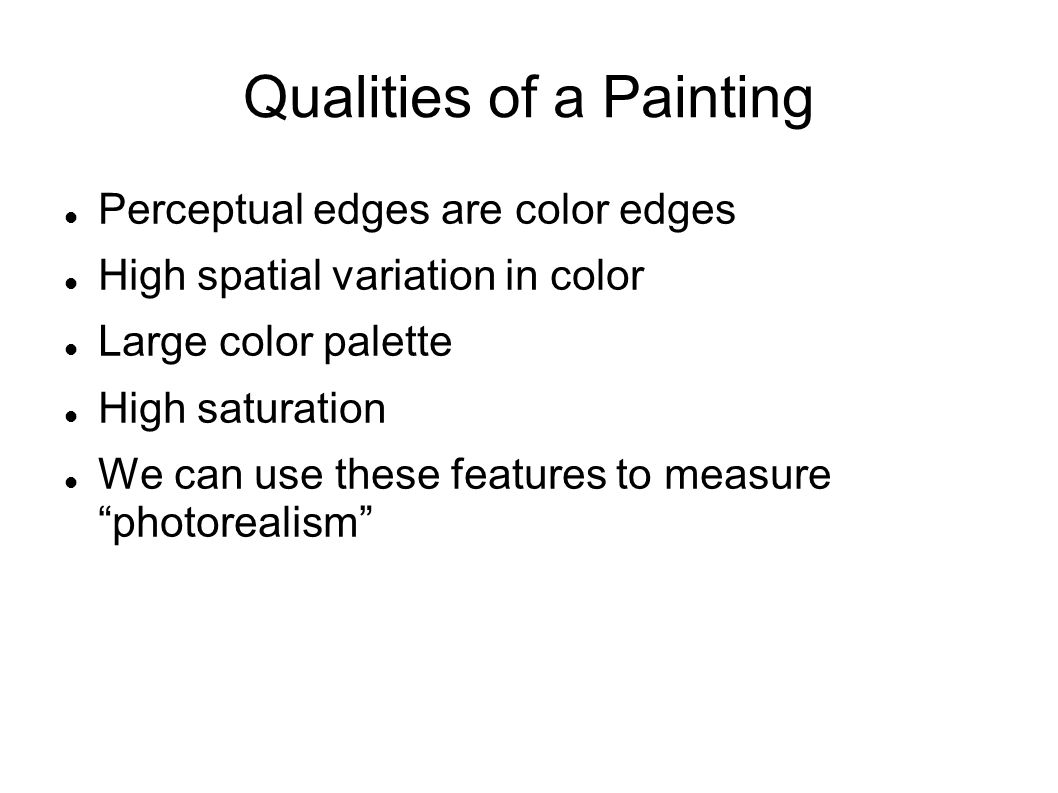 Qualities of a Painting Perceptual edges are color edges High spatial variation in color Large color palette High saturation We can use these features