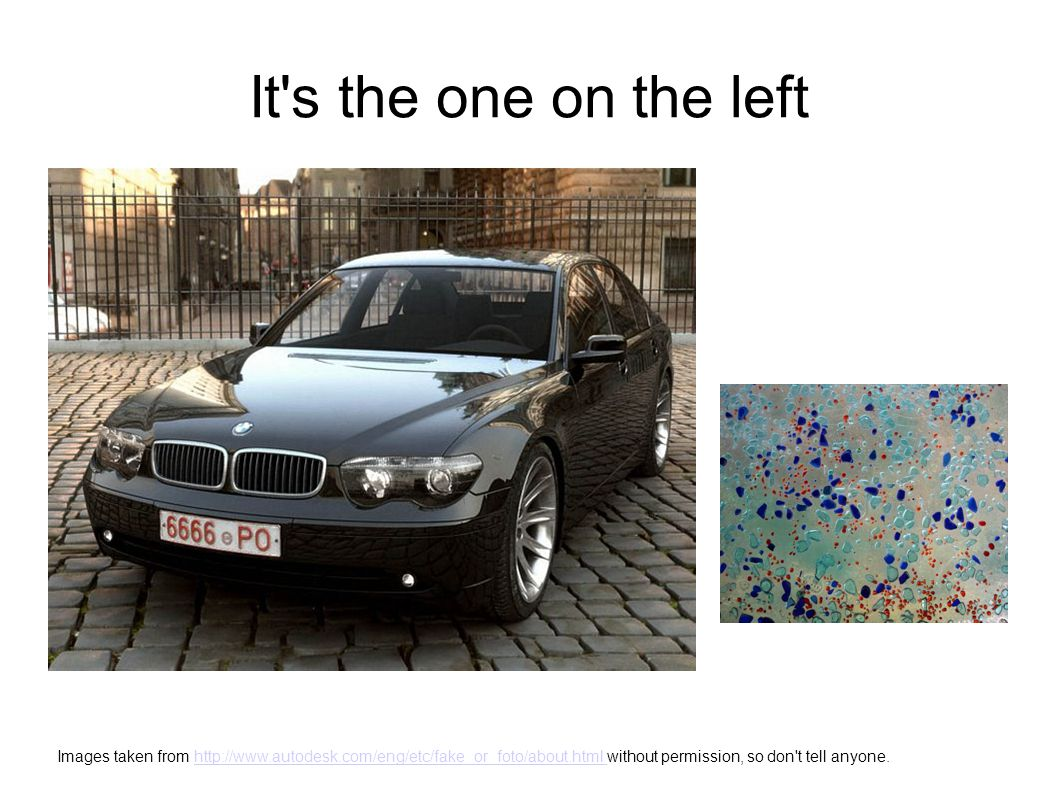 It's the one on the left Images taken from http://www.autodesk.com/eng/etc/fake_or_foto/about.html without permission, so don't tell anyone.http://www