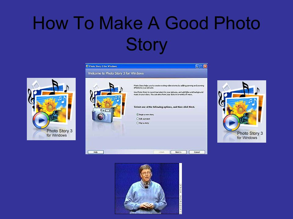 Basics of Photo Story Photo story helps you create exiting stories using pictures.