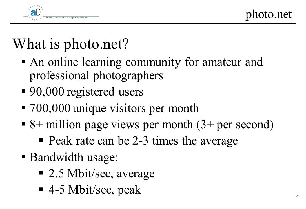 2 What is photo.net? An online learning community for amateur and professional photographers 90,000 registered users 700,000 unique visitors per month