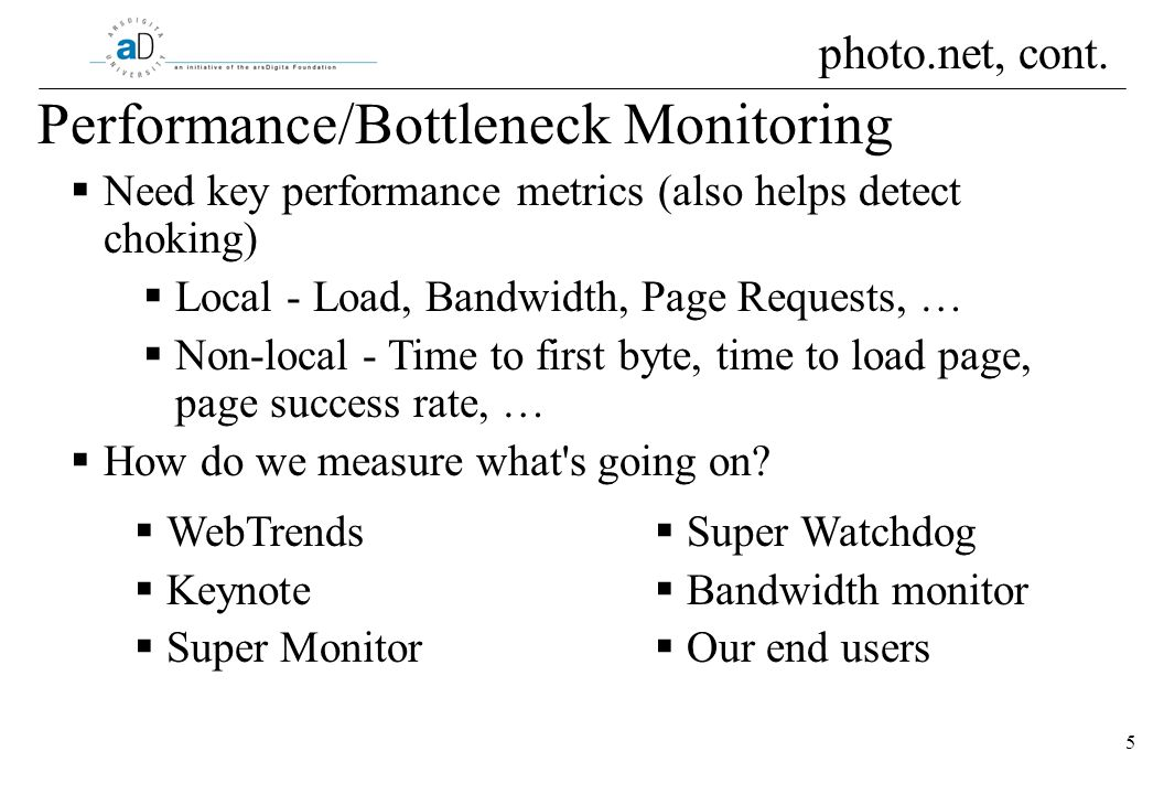 5 Performance/Bottleneck Monitoring Need key performance metrics (also helps detect choking) Local - Load, Bandwidth, Page Requests, … Non-local - Time to first byte, time to load page, page success rate, … How do we measure what s going on.