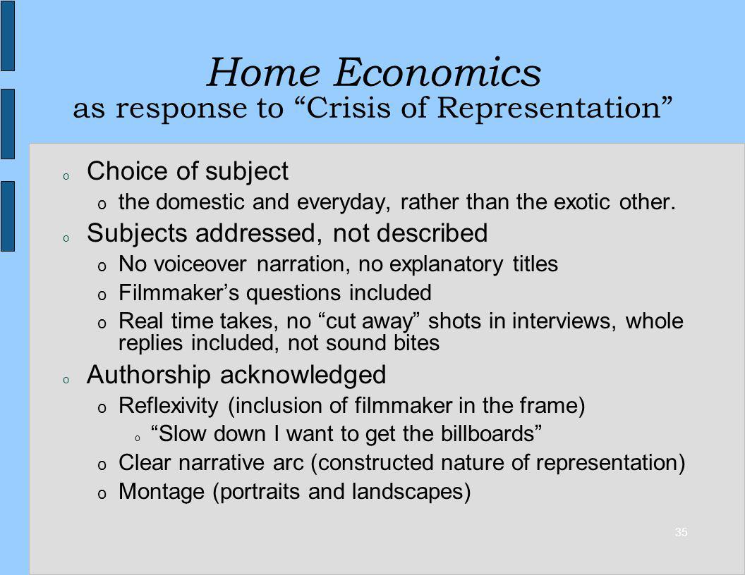 35 Home Economics as response to Crisis of Representation o Choice of subject o the domestic and everyday, rather than the exotic other. o Subjects ad