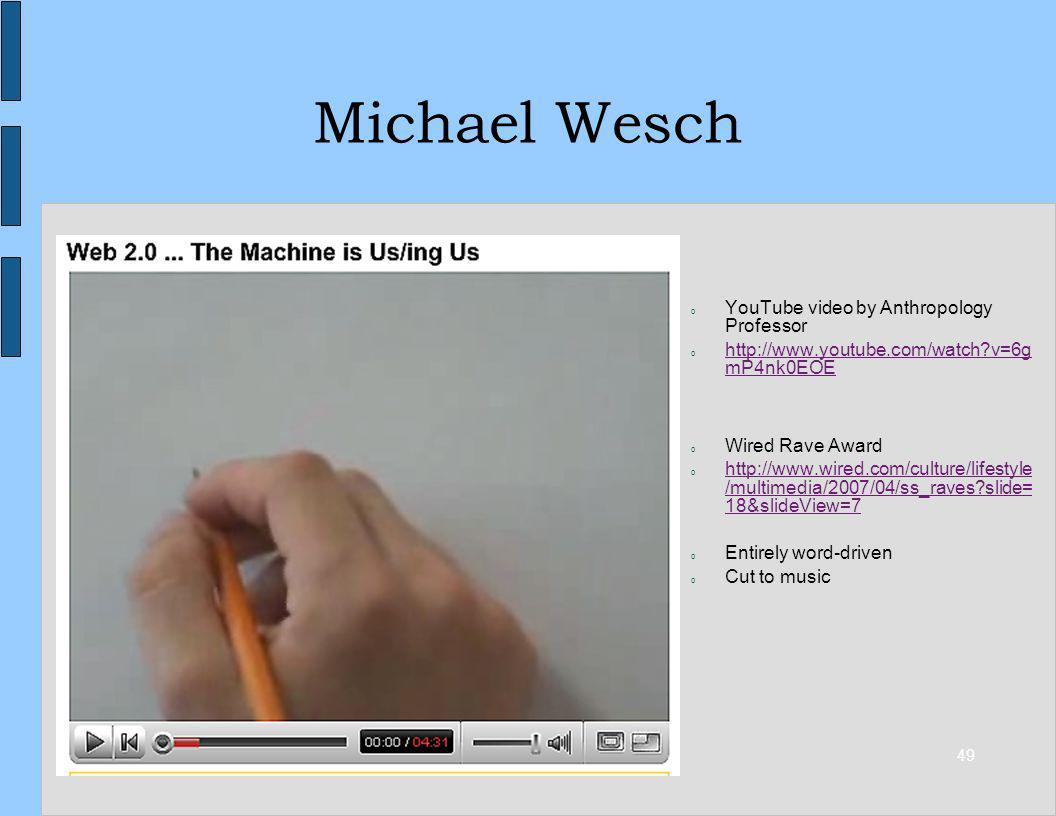 49 Michael Wesch o YouTube video by Anthropology Professor o http://www.youtube.com/watch?v=6g mP4nk0EOE http://www.youtube.com/watch?v=6g mP4nk0EOE o