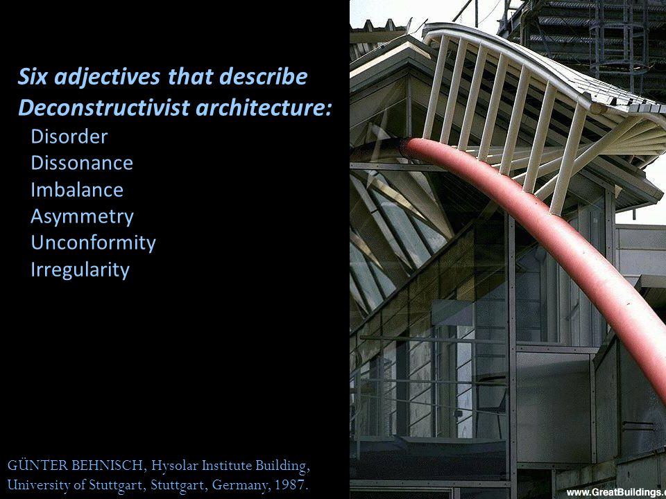 GÜNTER BEHNISCH, Hysolar Institute Building, University of Stuttgart, Stuttgart, Germany, 1987. Six adjectives that describe Deconstructivist architec