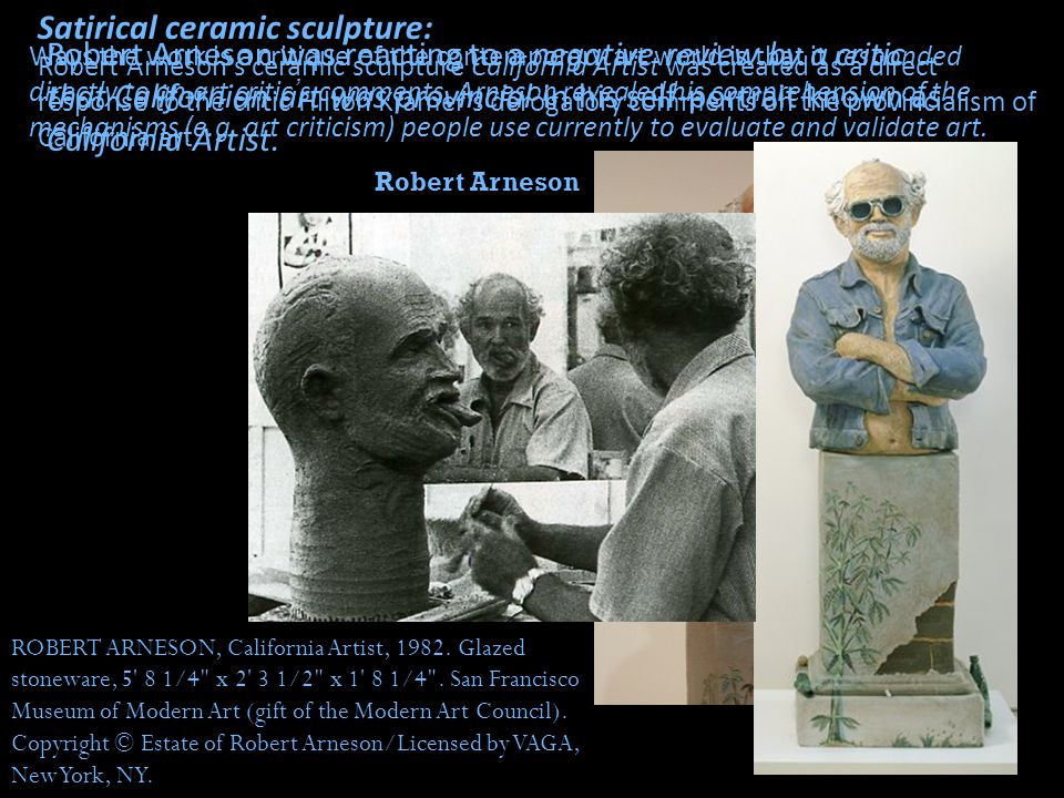 Satirical ceramic sculpture: Robert Arneson's ceramic sculpture California Artist was created as a direct response to the critic Hilton Kramer's derog