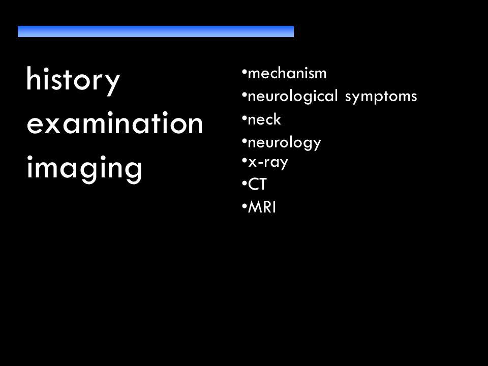 history examination imaging mechanism neurological symptoms neck neurology other injuries x-ray CT MRI
