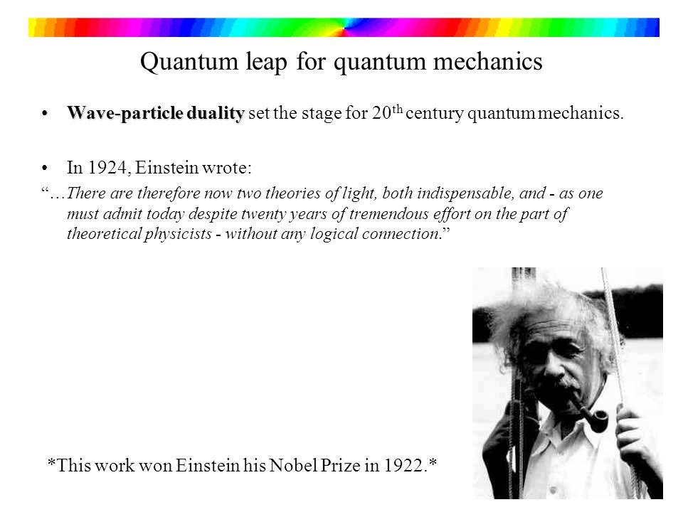 Quantum leap for quantum mechanics Wave-particle dualityWave-particle duality set the stage for 20 th century quantum mechanics. In 1924, Einstein wro