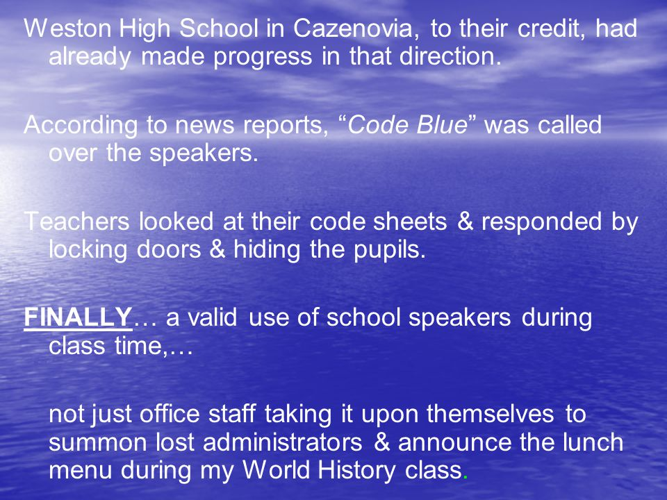 Weston High School in Cazenovia, to their credit, had already made progress in that direction. According to news reports, Code Blue was called over th