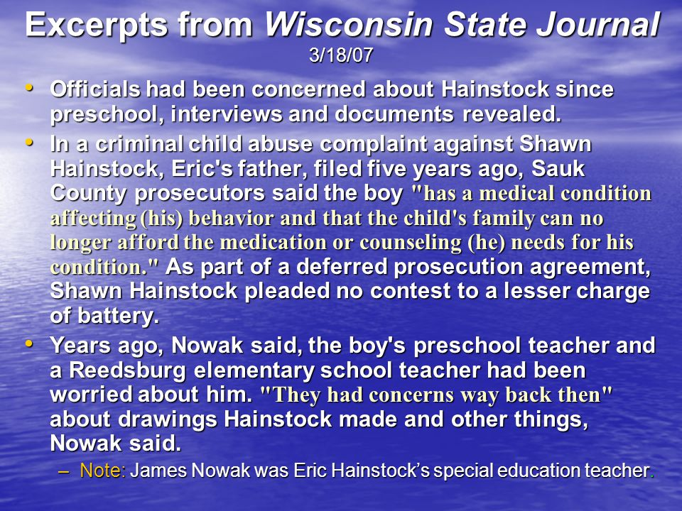 Excerpts from Wisconsin State Journal 3/18/07 Officials had been concerned about Hainstock since preschool, interviews and documents revealed. Officia