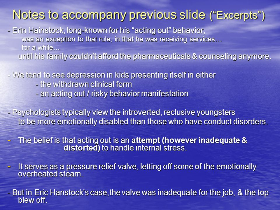 Notes to accompany previous slide (Excerpts) - Erin Hainstock, long-known for his acting out behavior, was an exception to that rule, in that he was r