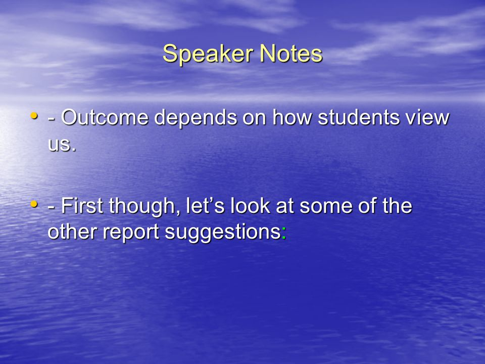 Speaker Notes - Outcome depends on how students view us. - Outcome depends on how students view us. - First though, lets look at some of the other rep