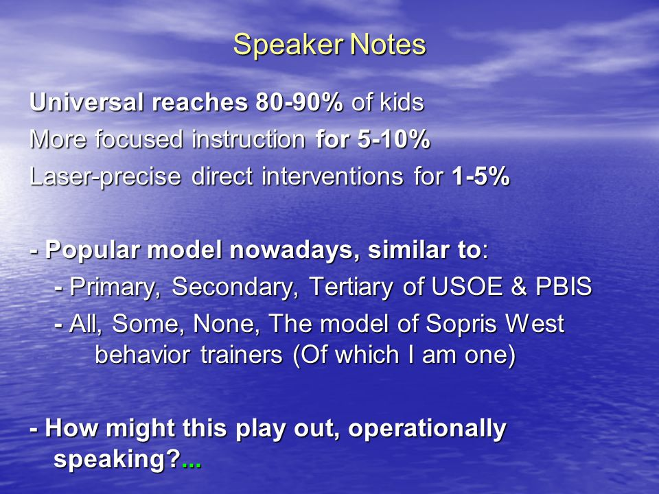 Speaker Notes Universal reaches 80-90% of kids More focused instruction for 5-10% Laser-precise direct interventions for 1-5% - Popular model nowadays