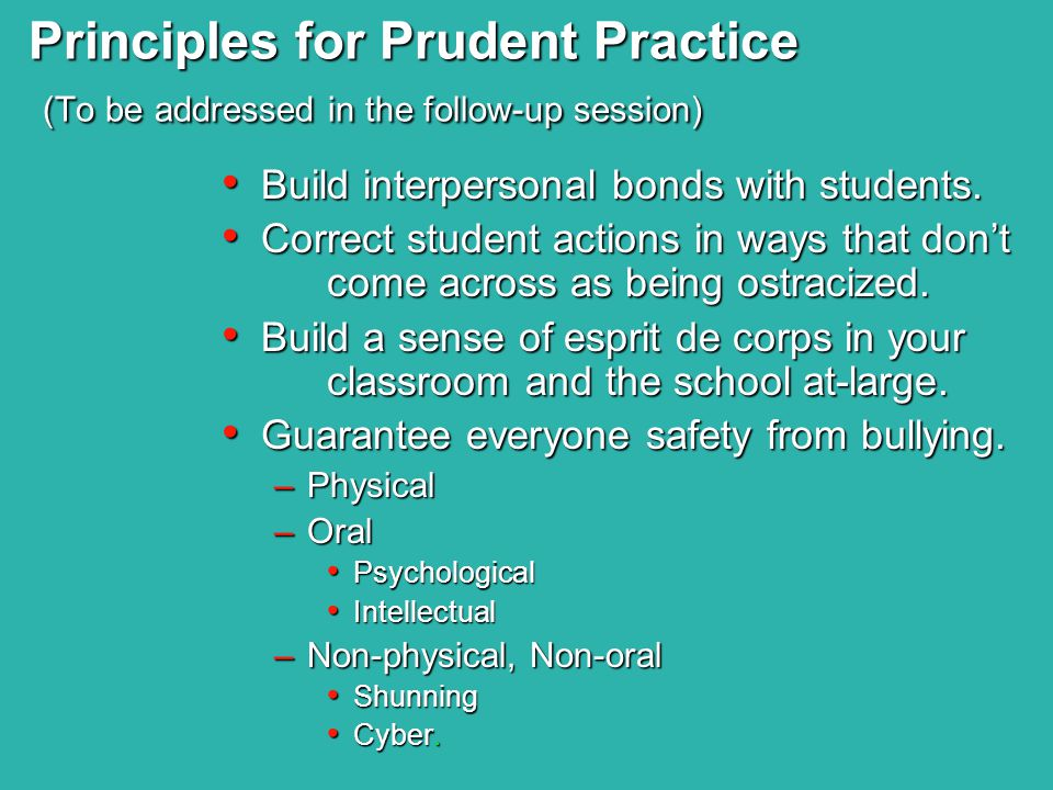 Principles for Prudent Practice (To be addressed in the follow-up session) Build interpersonal bonds with students. Build interpersonal bonds with stu