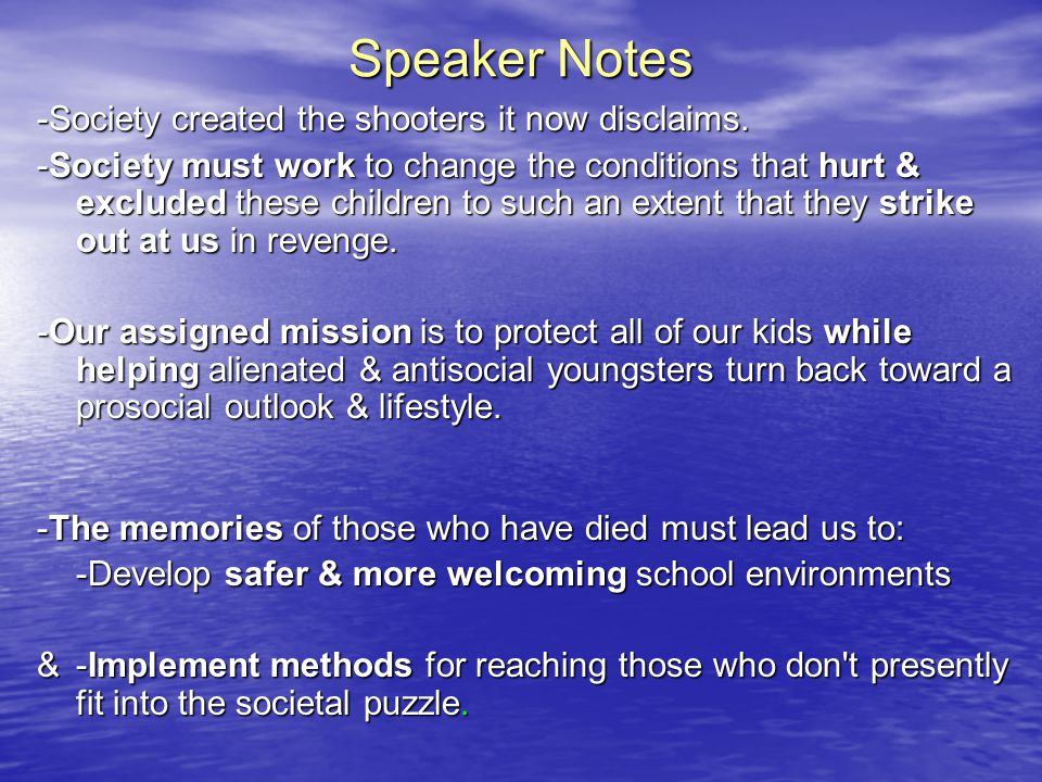 Speaker Notes -Society created the shooters it now disclaims. -Society must work to change the conditions that hurt & excluded these children to such