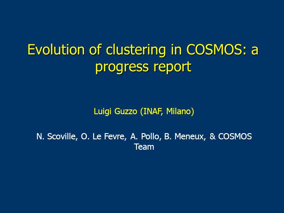 Evolution of clustering in COSMOS: a progress report Luigi Guzzo (INAF, Milano) N.