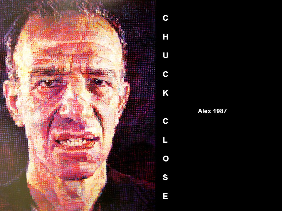 Alex 1987 CHUCKCLOSECHUCKCLOSE