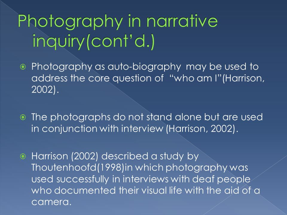 Photography as auto-biography may be used to address the core question of who am I(Harrison, 2002).