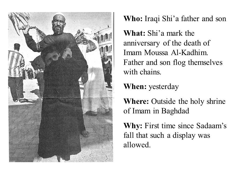Who: Iraqi Shia father and son What: Shia mark the anniversary of the death of Imam Moussa Al-Kadhim.