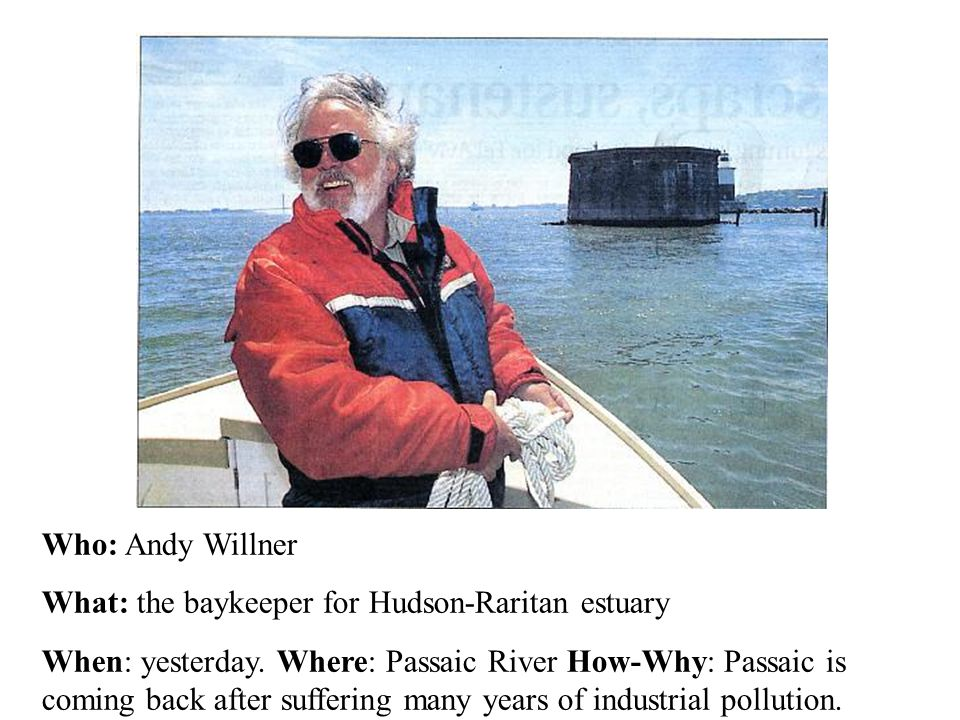Who: Andy Willner What: the baykeeper for Hudson-Raritan estuary When: yesterday.