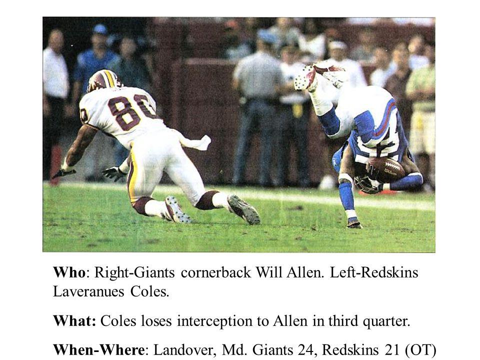 Who: Right-Giants cornerback Will Allen. Left-Redskins Laveranues Coles.
