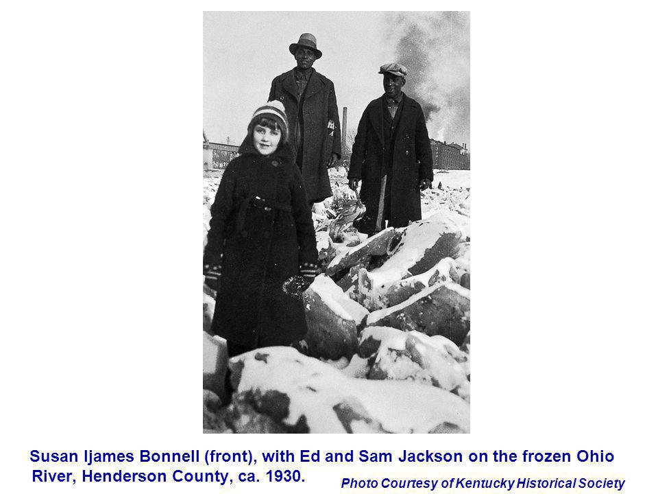 Photo Courtesy of Kentucky Historical Society Susan Ijames Bonnell (front), with Ed and Sam Jackson on the frozen Ohio River, Henderson County, ca. 19