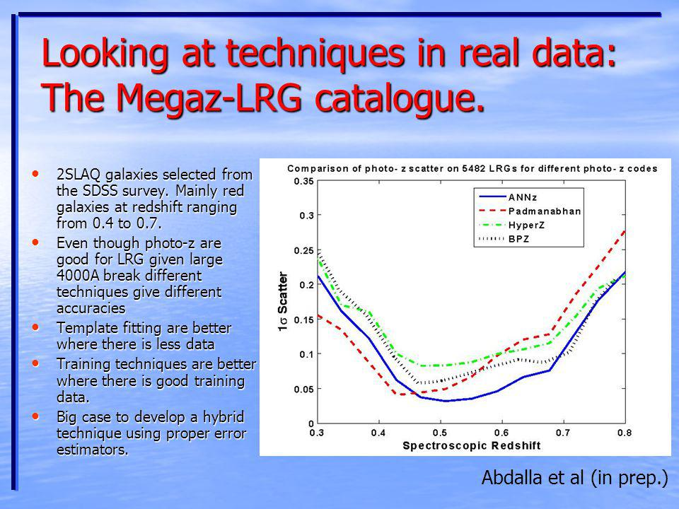 Looking at techniques in real data: The Megaz-LRG catalogue. 2SLAQ galaxies selected from the SDSS survey. Mainly red galaxies at redshift ranging fro