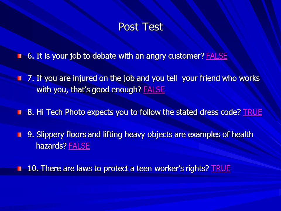 Post Test The Answers 1. A well trained employee is more comfortable and confident doing their job? TRUE doing their job? TRUE 2. Safety is everyones