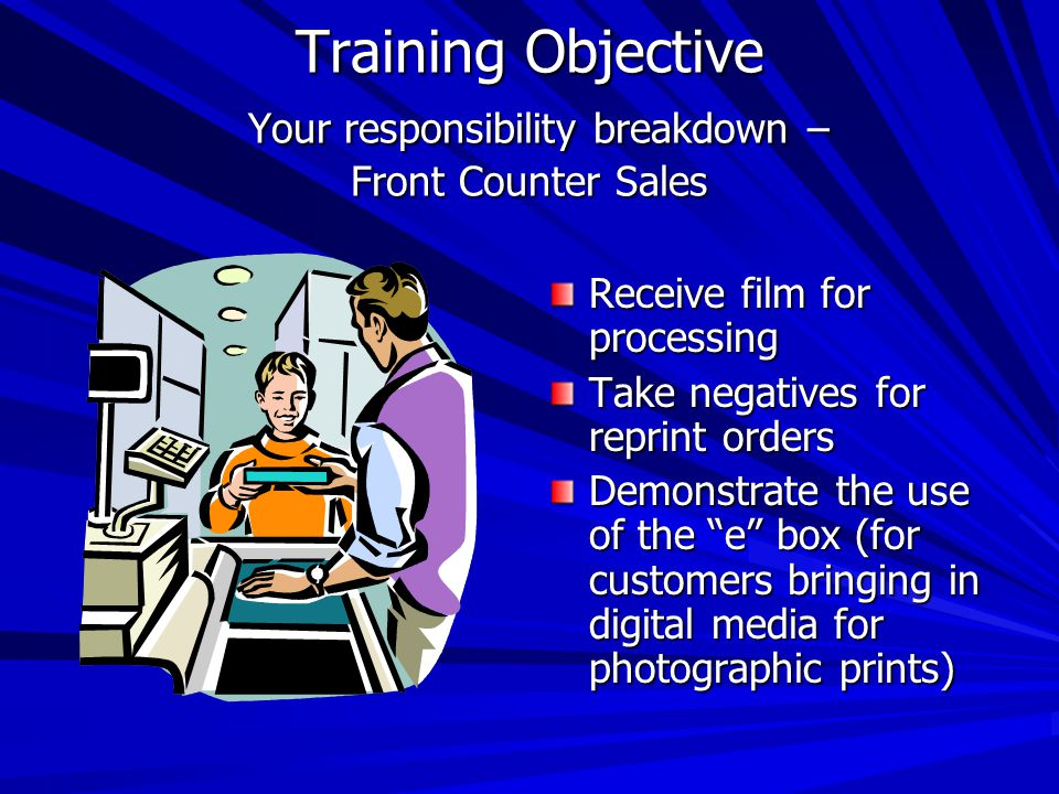 Training Tasks Photo Store Personnel Customer Service is our main objective Remember: Photo processing is the primary product that we are selling Poin