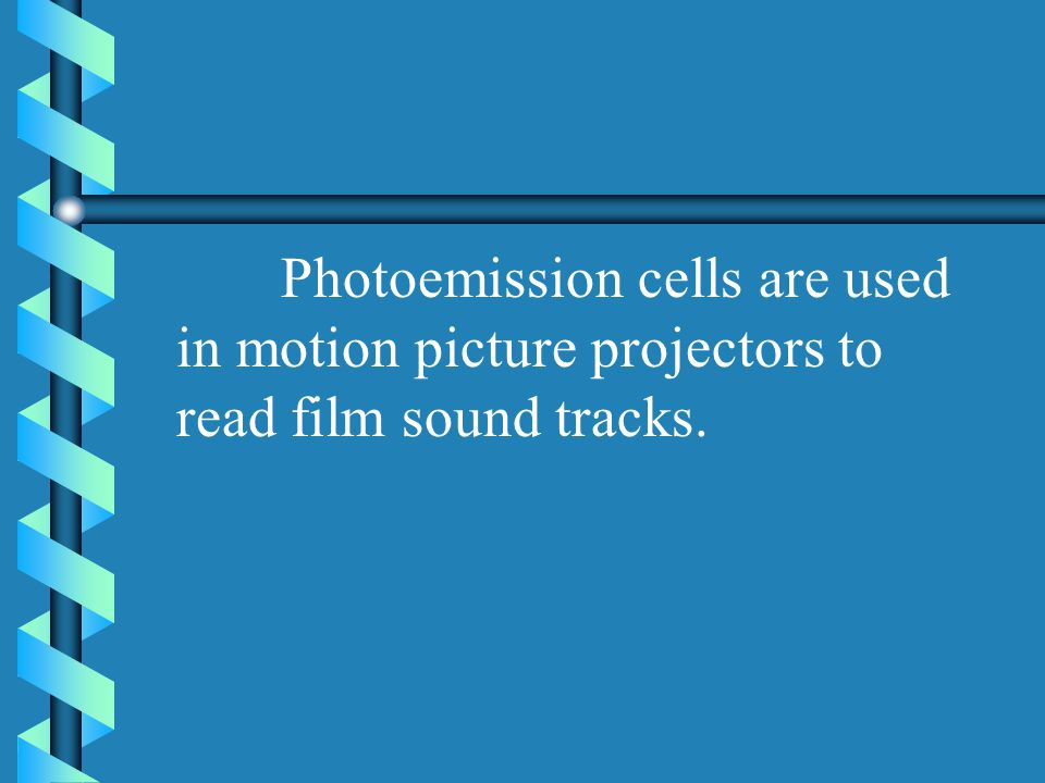 Photoemission cells are used in motion picture projectors to read film sound tracks.