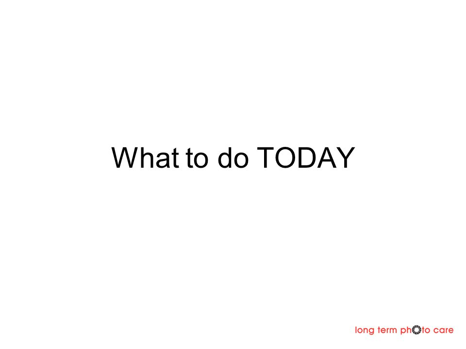 What to do TODAY